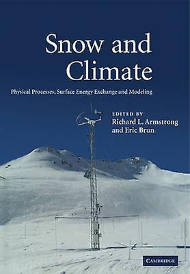 Snow and Climate Physical Processes Surface Energy Exchange and Modeling by Armstrong & Richard L.