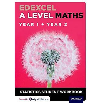 Edexcel A Level Maths - Year 1 + Year 2 Statistics Student Workbook by