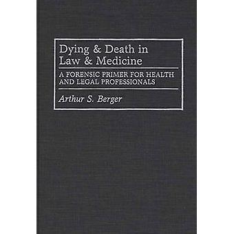 Sterven en dood in recht en forensische geneeskunde A-Primer voor gezondheid en beoefenaars van juridische beroepen door Berger & Arthur S.