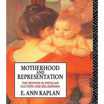 Motherhood and Representation by Kaplan & E. Ann