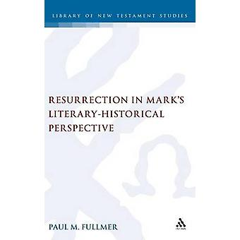 Resurrection in Marks LiteraryHistorical Perspective by Fullmer & Paul M.