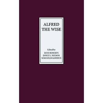 Alfred the Wise Studies in Honour of Janet Bately on the Occasion of Her 65th Birthday by Roberts & Jane