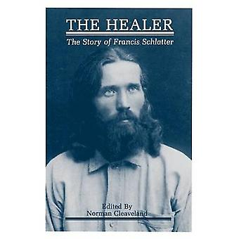 The Healer The Story of Francis Schlatter by Cleaveland & Norman