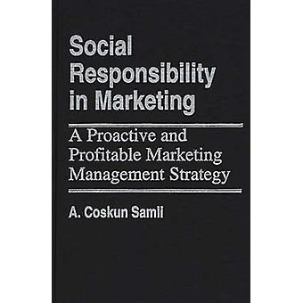 Social Responsibility in Marketing A Proactive and Profitable Marketing Management Strategy by Samli & A. Coskun