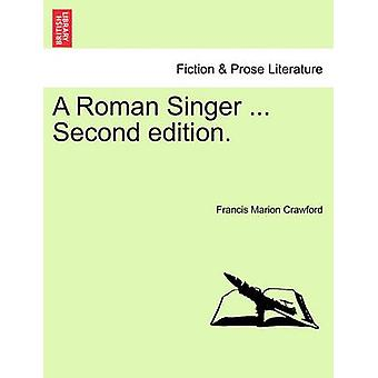 A Roman Singer ... Second edition. by Crawford & Francis Marion