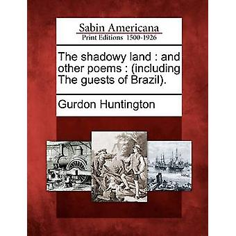 The shadowy land  and other poems  including The guests of Brazil. by Huntington & Gurdon