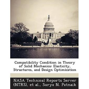 Compatibility Condition in Theory of Solid Mechanics Elasticity Structures and Design Optimization by Patnaik & Surya N.