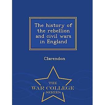 L'histoire de la rébellion et les guerres civiles en Angleterre War College Series de Clarendon