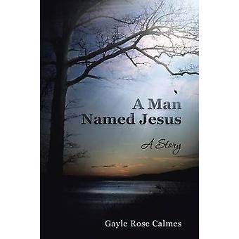 A Man Named Jesus A Story by Calmes & Gayle Rose