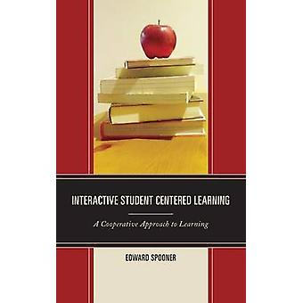 Interactive Student Centered Learning A Cooperative Approach to Learning by Spooner & Edward