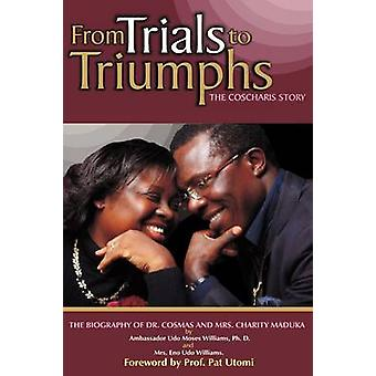 FROM TRIALS TO TRIUMPHS THE COSCHARIS STORY by Williams & Ph.D. & Ambassador Udo Moses
