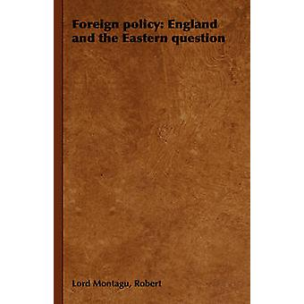 Foreign Policy England and the Eastern Question by Montagu & Robert Lord
