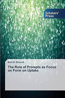 The Role of Prompts as Focus on Form on Uptake by Boisvert Brian B.
