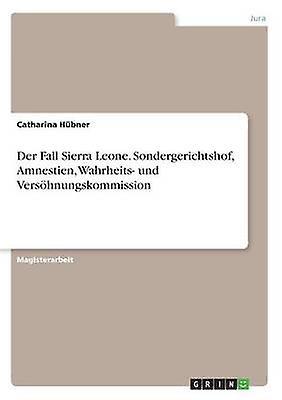 Der Fall Sierra Leone. Sondergerichtshof Amnescravaten Wahrheits und Vershnungskommission by Hbner & Catharina