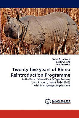 Twenty Five Years of Rhino Reintroduction Programme by Sinha & Satya Priya