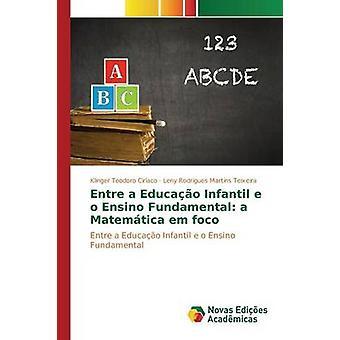 Entre a Educao Infantil e o Ensino Fundamental a Matemtica em foco by Teodoro Ciraco Klinger