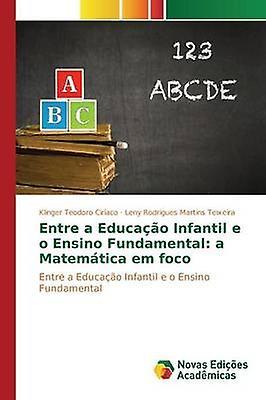 Entre a Educao Infantil e o Ensino Funfemmestal a Matemtica em foco by Teodor Ciraco Klinger