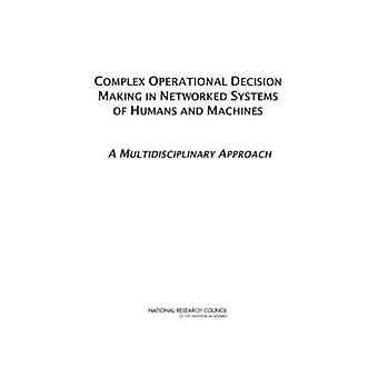 Complex Operational Decision Making in Networked Systems of Humans an