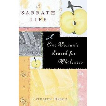 A Sabbath Life - One Woman's Search for Wholeness by Kathleen Hirsch -