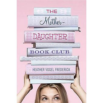 The Mother-Daughter Book Club by Heather Vogel Frederick - 9780689864