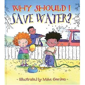 Why Should I Save Water? by Jen Green - Wendy - Mike Gordon - 9780764