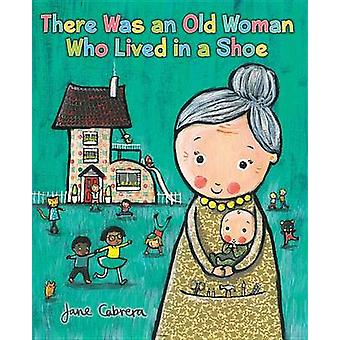 There Was an Old Woman Who Lived in a Shoe by Jane Cabrera - 97808234