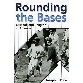 Rounding the Bases - Baseball and Religion in America by Joseph L Pric