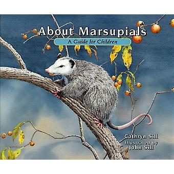 About Marsupials - A Guide for Children by Cathryn Sill - 978156145358