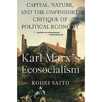 Karl Marx's Ecosocialism - Capital - Nature - and the Unfinished Criti