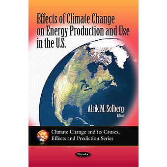 Effects of Climate Change on Energy Production and Use in the U.S. by