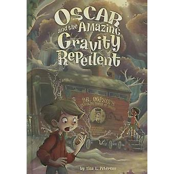 Oscar and the Amazing Gravity Repellent by Tina L Peterson - Xavier B