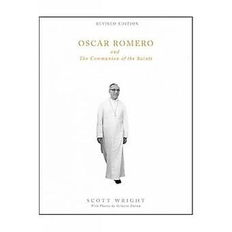 Oscar Romero and the Communion of the Saints - A Biography by Scott Wr
