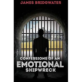 Confessions of an Emotional Shipwreck by James Bridgwater - 978178612