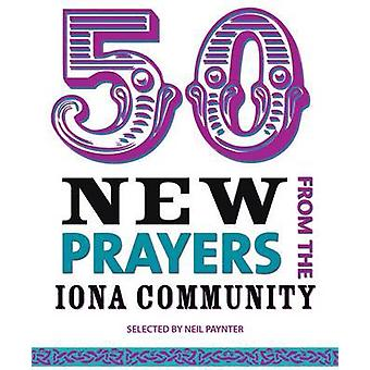 50 New Prayers from the Iona Community by Neil Paynter - 978184952216