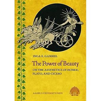 Power of Beauty - On the Aesthetics of Homer - Plato & Cicero by Inga