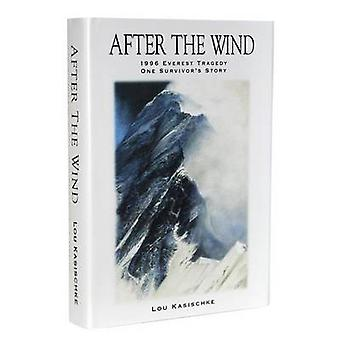 After the Wind - Tragedy on Everest-One Survivor's Story by Lou Kasisc