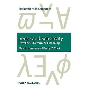 Sense and Sensitivity - How Focus Determines Meaning by David I. Beave