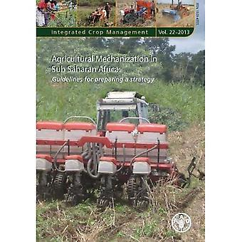 Agricultural Mechanization in Sub-Saharan Africa: Guidelines for Preparing a Strategy (Integrated Crop Management)