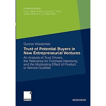Trust of Potential Buyers in New Entrepreneurial Ventures  An Analysis of Trust Drivers the Relevance for Purchase Intentions and the Moderating Effect of Product or Service Qualities by Wiedenfels & Gunnar