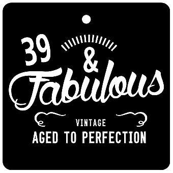 39 And Fabulous / BIRTHDAY Car Air Freshener