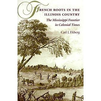 French Roots in the Illinois Country - The Mississippi Frontier in Col