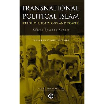 Transnationella politiska Islam - Religion - ideologi och makt av Azza