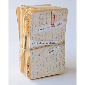 Baking as Biography - A Life Story in Recipes by Diane Tye - 978077353