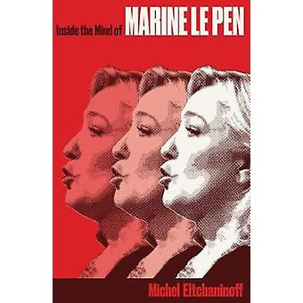 Inside the Mind of Marine Le Pen by Michel Eltchaninoff - 97818490493