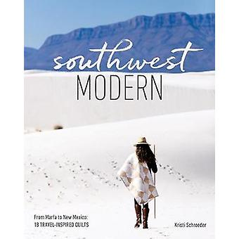 Southwest Modern - From Marfa to New Mexico - 18 Travel-Inspired Quilts