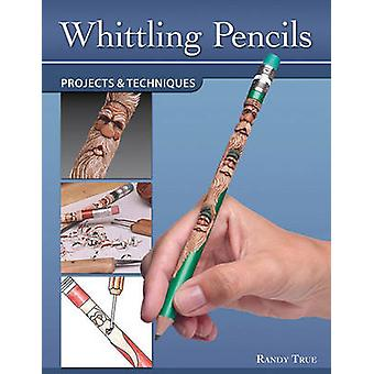 Whittling Pencils - Projects & Techniques by Randy True - 978156523751