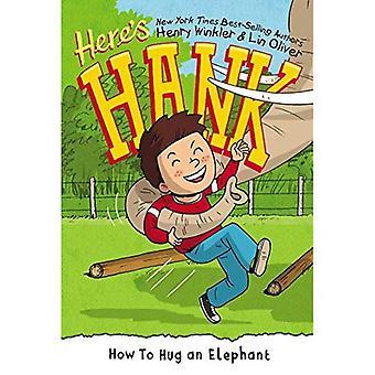 Hoe te omhelzen een olifant (hier is Hank)