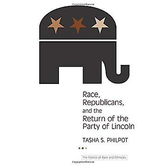 Race, Republicans, and the Return of the Party of Lincoln (Politics of Race & Ethnicity)