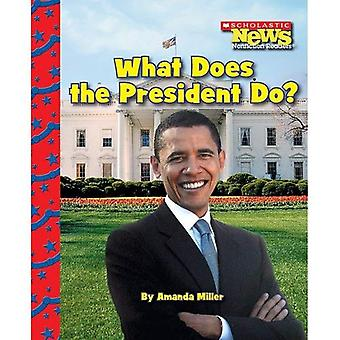 What Does the President Do? (Scholastic News Nonfiction Readers: American Symbols)