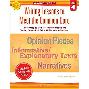 Writing Lessons To Meet the Common Core: Grade 4: 18 Easy Step-by-Step Lessons With Models and Writing Frames That Guide All Students to Succeed